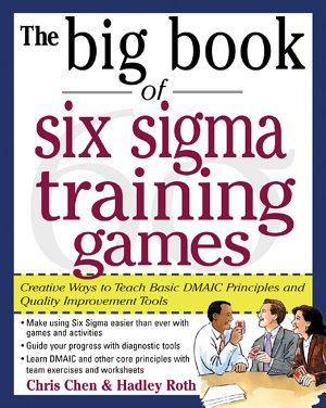 The Big Book of Six Sigma Training Games  Proven Ways to Teach Basic DMAIC Principles and Quality Improvement Tools PDF