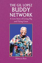 The Gil Lopez Buddy Network: A Love Story of Living Big and Dying Great