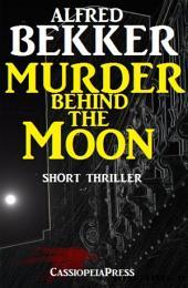 Murder Behind the Moon: Short Thriller