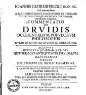 Ioannis Georgii Frickii commentatio de Druidis occidentalium populorum philosophis: multo quam antea auctior ac emendatior