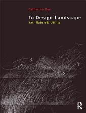To Design Landscape: Art, Nature & Utility
