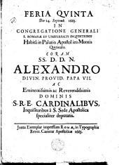 Feria qvinta die 24. Septemb. 1665 in congregatione generali s. Romanae et universalis inquisitionis habitâ in Palatio Apostolico Montis Quirinalis ... coram ... Alexandro ... papa VII.
