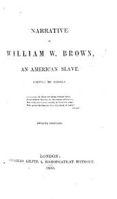 Narrative of William W. Brown, an American slave. Written by himself ... Twelfth thousand. [With a portrait.]