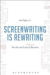 Screenwriting is Rewriting: The Art and Craft of Professional Revision