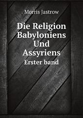 Die Religion Babyloniens Und Assyriens: Band 2,Teil 3