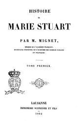 Histoire de Marie Stuart par M. Mignet: Volume1