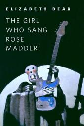 The Girl Who Sang Rose Madder: A Tor.Com Original