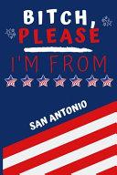 Bitch Please I'm From San Antonio