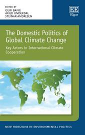 The Domestic Politics of Global Climate Change: Key Actors in International Climate Cooperation