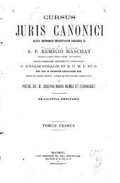 Cursus juris canonici juxta methodum Decretalium Gregorii IX: Volume 1