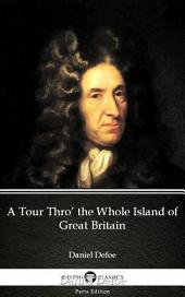 A Tour Thro' the Whole Island of Great Britain by Daniel Defoe - Delphi Classics (Illustrated)