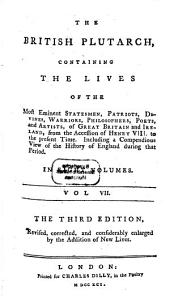 The British Plutarch: Containing The Lives Of The Most Eminent Statesmen, Patriots, Divines, Warriors, Philosophers, Poets, And Artists, of Great Britain and Ireland, from the Accession of Henry VIII. to the Present Time. Including, a Compendious View of the History of England During that Period : In Eight Volumes, Volume 7