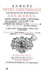 SANCTI PETRI CHRYSOLOGI ARCHIEPISCOPI RAVENNATIS SERMONES: EDITIO OMNIUM CERTE CASTIGATIOR, ET AUCTIOR. Accesserunt enim Sermones ex Divo AUGUSTINO, & ex LUCA D. ACHERIIS, & Notae Editoris. In quibus MMSS. Codicum Collationes, Selectiora quaedam ex Observationibus DOMINICI MITAE, variae lectiones LATINI LATINII, nec non castigationes MEURSII comprehenduntur