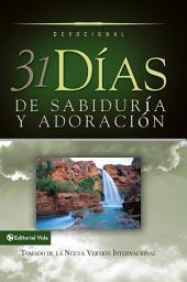 31 días de sabiduría y adoración: Tomado de la Santa Biblia Nueva Versión Internacional