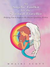 An Angelic Toolkit for the Spiritual Traveller: Helping You to Explore the Divine Qualities Within