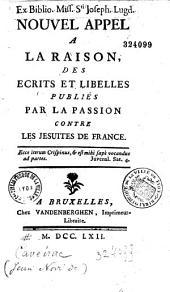 Nouvel appel à la raison, des écrits et libelles publiés par la passion contre les jésuites [sic] de France... [par Novi de Caveirac]