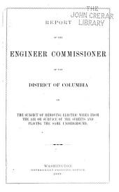 Report of the Engineer Commssioner of the District of Columbia on the Subject of Removing Electric Wires from the Air Or Surface of the Streets and Placing the Same Underground