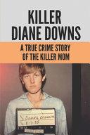 Killer Diane Downs PDF