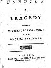 Bonduca: A Tragedy. Written by Mr. Francis Beaumont. And Mr. John Fletcher