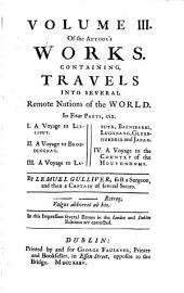 The Works of J.S., D.D., D.S.P.D.: Containing I. The author's miscellanies in prose. II. His poetical writings. III. The travels of Capt. Lemuel Gulliver. IV. His papers relating to Ireland ... In this edition are great alterations and additions; and likewise many pieces in each volume, never before published. in four volumes, Volume 3