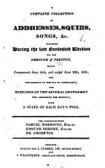 A Complete Collection of Addresses, Squibs, Songs, &c., published during the ... election for the Borough of Preston ... 1818, etc