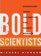 Bold Scientists: Dispatches from the Battle for Honest Science