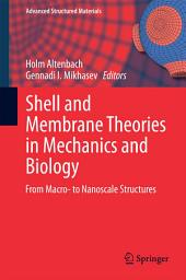Shell and Membrane Theories in Mechanics and Biology: From Macro- to Nanoscale Structures