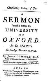Christianity Tidings of Joy: A Sermon Preach'd Before the University of Oxford, at St. Mary's, on Sunday, Decemb. 27. 1741, Volume 14