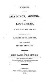 Journey Through Asia Minor, Armenia, and Koordistan in the Years 1813 and 1814: With Remarks on the Marches of Alexander and Retreat of the Ten Thousand
