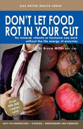 Don't Let Food Rot In Your Gut: No Vitamin, Mineral & Hormone Can Work Without The Life Energy of Enzymes