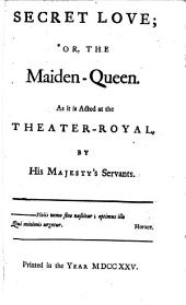 The Dramatick Works of John Dryden, Esq: Secret love: or, The maiden queen. Sir Martin Mar-all; or, The feign'd innocence. The tempest: or, The enchanted island. Evening's love: or, The mock astrologer. Tyrannick love: or, The royal martyr