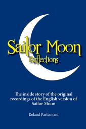 Sailor Moon Reflections: The inside story of the original recordings of the English version of Sailor Moon