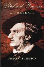 Richard Wagner - A Portrait