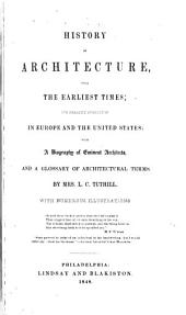 History of Architecture: From the Earliest Times; Its Present Condition in Europe and the United States; with a Biography of Eminent Architects, and a Glossary of Architectural Terms