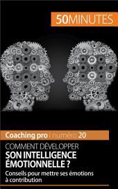 Comment développer son intelligence émotionnelle ?: Conseils pour mettre ses émotions à contribution