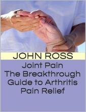 Joint Pain: The Breakthrough Guide to Arthritis Pain Relief