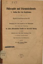 Philosophie und Erkenntnistheorie: Studien über den skeptizismus. Habilitationsschrift, Marburg. I.