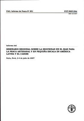 Informe Del Seminario Regional Sobre la Seguridad en El Mar Para la Pesca Artesanal Y en Peque  a Escala en Am  rica Latina Y El Caribe PDF