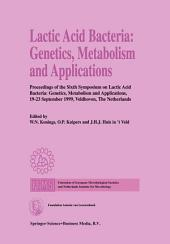 Lactic Acid Bacteria: Genetics, Metabolism and Applications: Proceedings of the Sixth Symposium on lactic acid bacteria: genetics, metabolism and applications, 19–23 September 1999, Veldhoven, The Netherlands