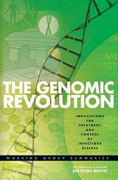 The National Academies Keck Futures Initiative The Genomic Revolution -- Implications for Treatment and Control of Infectious Disease: Working Group Summaries