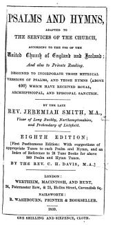 Psalms and Hymns, adapted to the services of the Church, according to the use of the United Church of England and Ireland ... By ... Jeremiah Smith ... Eighth edition ... By the Rev. C. H. Davis