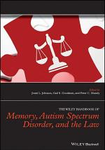 The Wiley Handbook of Memory, Autism Spectrum Disorder, and the Law