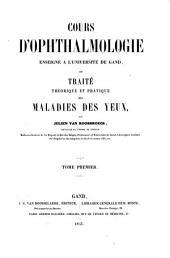 Cours d'ophthalmologie enseigné à l'Université de Gand, ou Traité théorique et pratique des maladies des yeux: Volume1