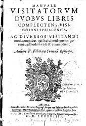 Manuale visitatorum duobus libris complectens visitationi subjacentia, ac diversos visitandi modos auctore Feliciano Comensi Episcopo...