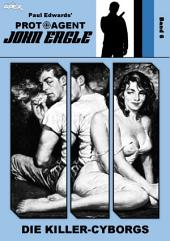 PROTOAGENT JOHN EAGLE, Band 6: DIE KILLER-CYBORGS