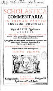 Scholastica commentaria in primam partem angelici doctoris S. Thomae...Auctore F. Dominico Banes Mondragonens,...