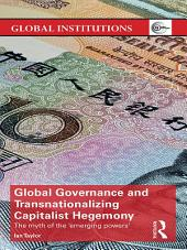 Global Governance and Transnationalizing Capitalist Hegemony: The Myth of the 'Emerging Powers'