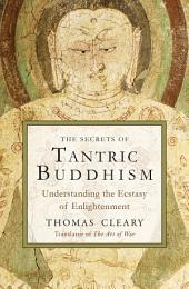 The Secrets of Tantric Buddhism: Understanding the Ecstasy of Enlightenment