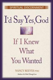 I'd Say Yes God If I Knew What You Wanted: Spiritual Discernment