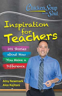 Chicken Soup for the Soul  Inspiration for Teachers PDF